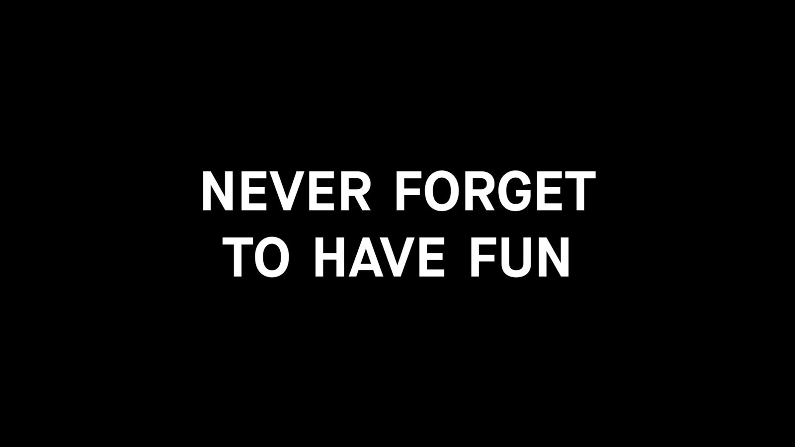 02-never-forget-to-have-fun