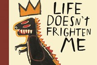 Life Doesn't Frighten Me 5