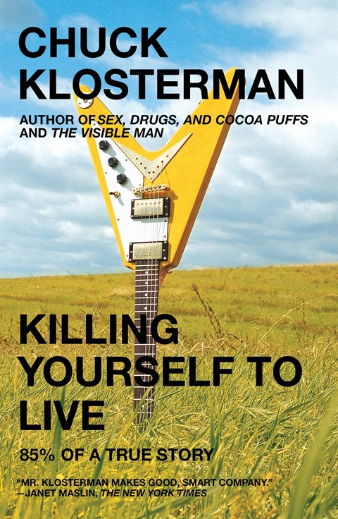 Chuck Klosterman Killing yourself to live