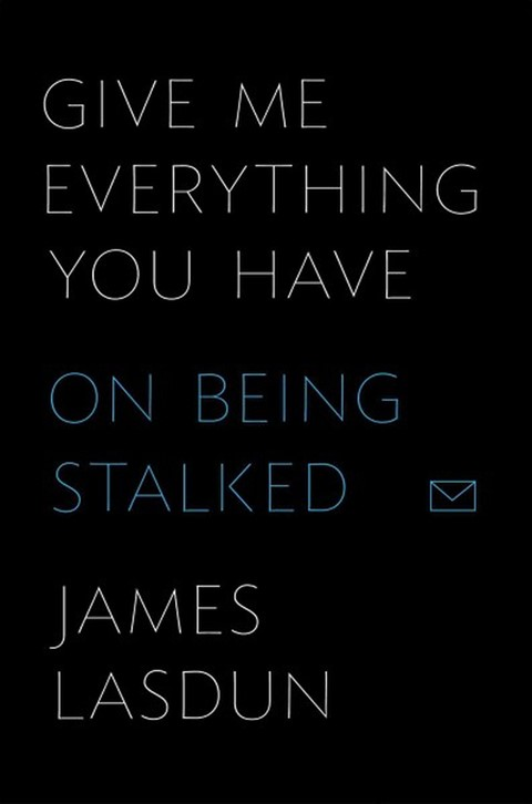 """""""Give me everything you have: on being stalked"""""""