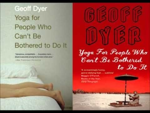 YOGA FOR PEOPLE WHO CAN'T BE BOTHERED TO DO IT BY GEOFF DYER
