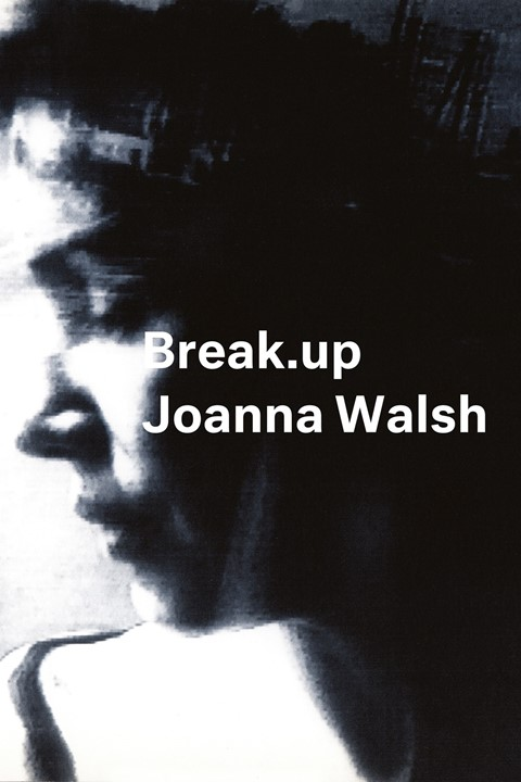 Break.up by Joanna Walsh