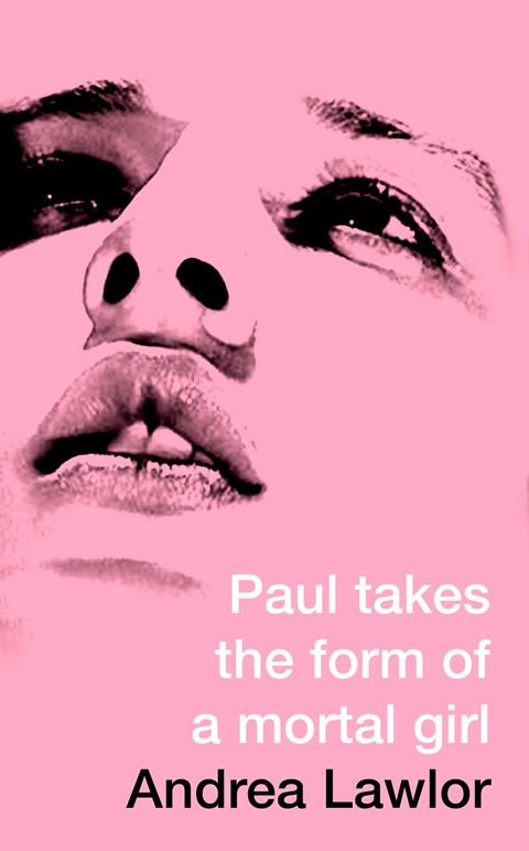Paul Takes the Form of a Mortal Girl, Andrea Lawlor
