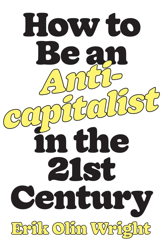 HOW TO BE ANTI-CAPITALIST IN THE TWENTY-FIRST CENTURY