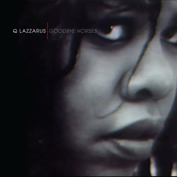 "Q Lazzarus, ""Goodbye Horses"""
