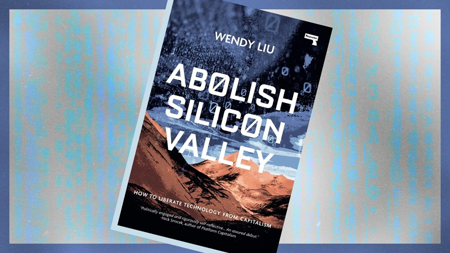 Abolish Silicon Valley by Wendy Liu